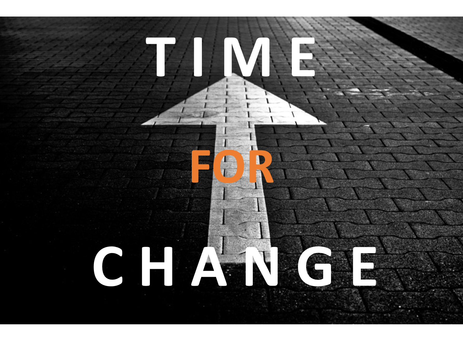 TIME FOR CHANGE MANAGEMENT